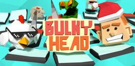 Bulky Head - Use your head to smash nasty objects!